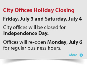 City Offices Holiday Closing Friday, July 3 and Saturday, July 4